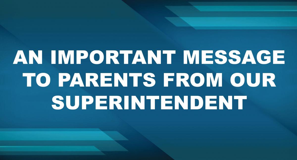An important message to parents from our Superintendent