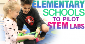 Elementary schools to pilot STEM Labs